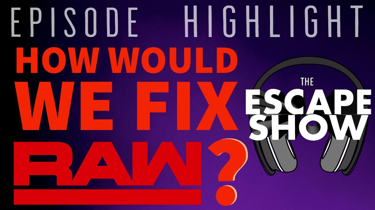 Highlight: Episode 466 - How Would We Fix WWE RAW?