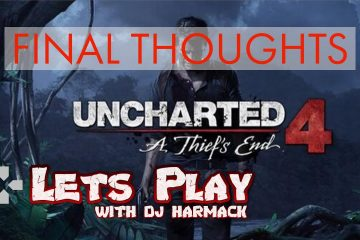 DJ Harmack's Final Thought on Uncharted 4 & What's Next! (SPOILERS!)
