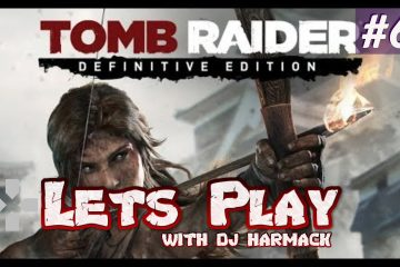 Let's Play With DJ Harmack - Tomb Raider: Definitive Edition (Part 6 A)