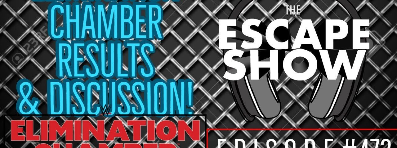 Episode 472 - Elimination Chamber 2019 RESULTS & Discussion!