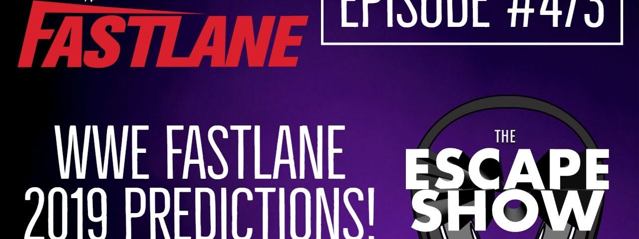 Episode 473 - WWE Fastlane 2019 Predictions