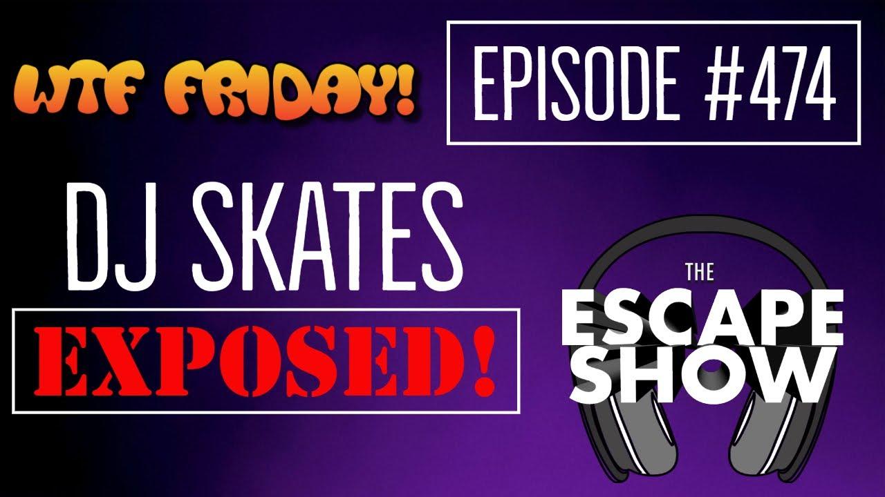 Episode 474 - DJ Skates EXPOSED!