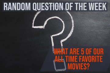 Random Question of the Week -  Favorite Movies (Any Random Order)