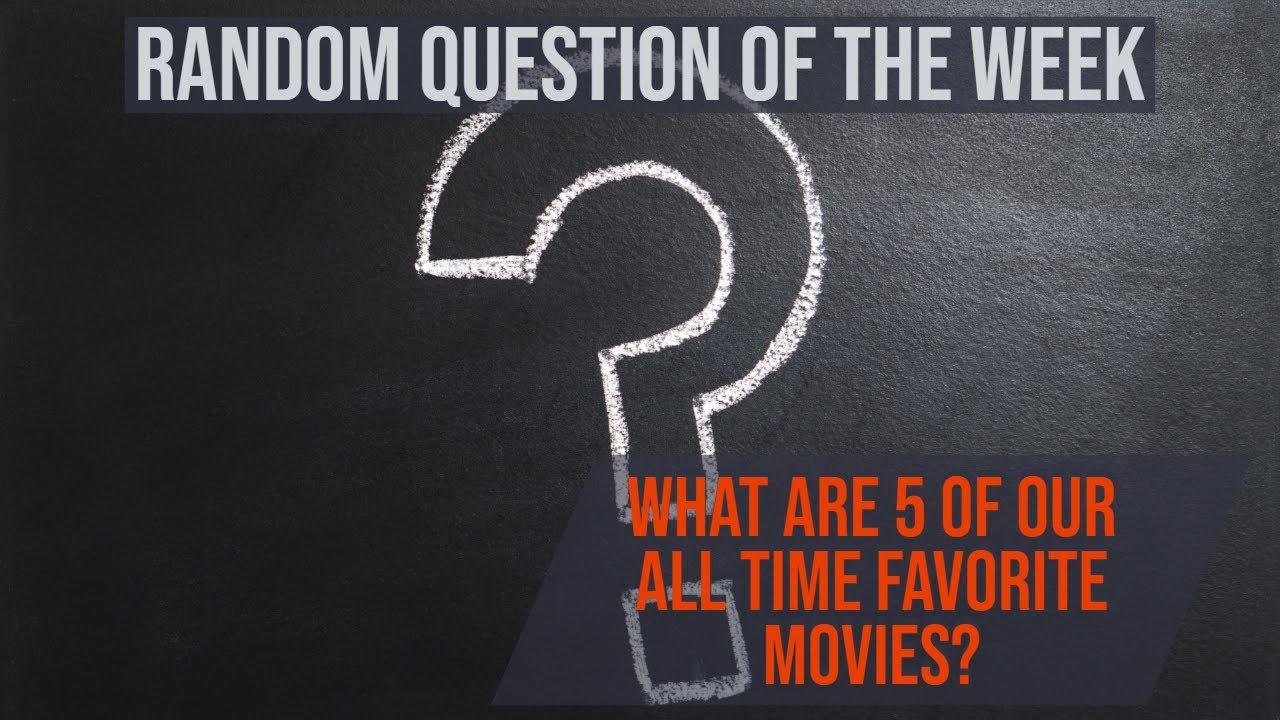 Random Question of the Week -  Favorite Movies (Any Random Order)
