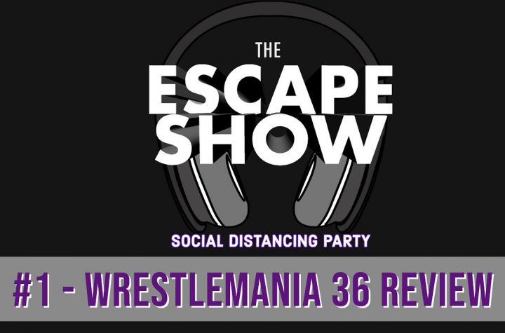 The Escape Show Social Distancing Party Podcast #1 - WrestleMania 36 Review