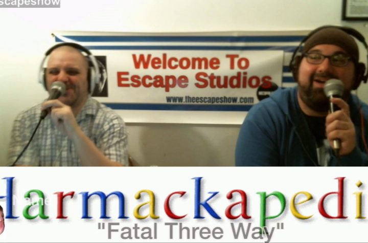 "Episode 411 Highlight - New Harmackapedia Entry: ""Fatal Three Way"""