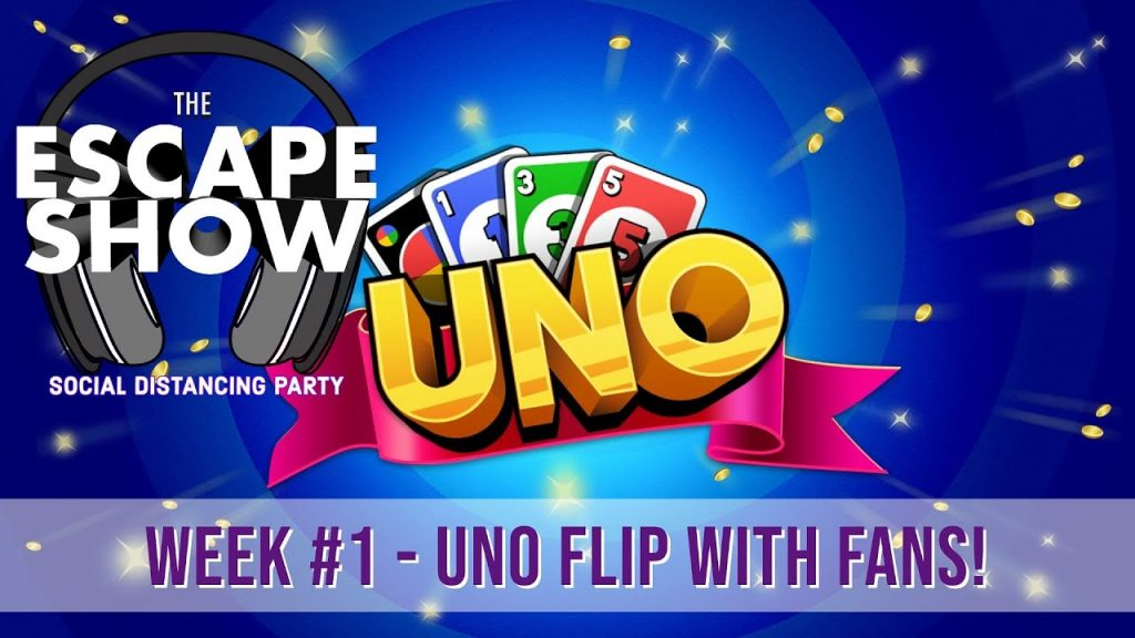 The Escape Show Social Distancing Party - Week 1 (PT 1) UNO FLIP!