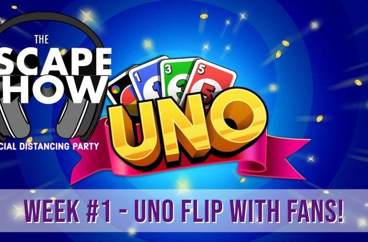 The Escape Show Social Distancing Party - Week 1 (PT 1) UNO FLIP!